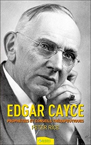 Edgar Cayce - Prophéties et conseils thérapeutiques