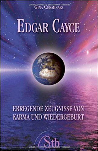 Edgar Cayce - Erregende Zeugnisse von Karma und Wiedergeburt