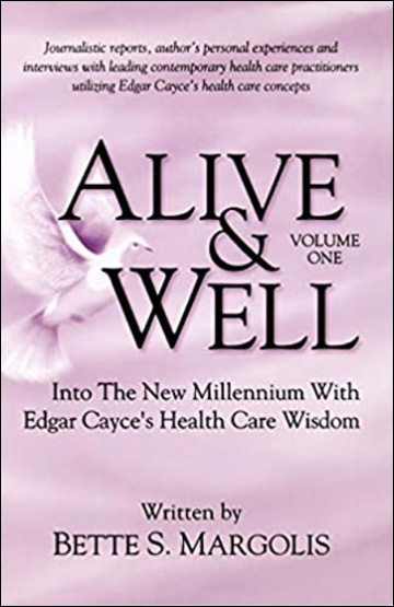 Alive & Well - Volume One - Into the New Millenium with Edgar Cayce's Health Care Wisdom
