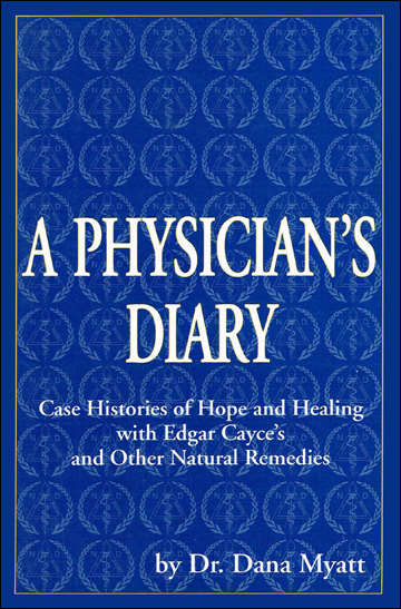 A Physician's Diary - Case Histories of Hope and Healing with Edgar Cayce's and Other Natural Remedies