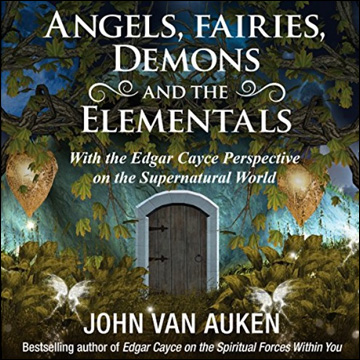 Angels, Fairies, Demons And The Elementals - With The Edgar Cayce Perspective on the Supernatural World