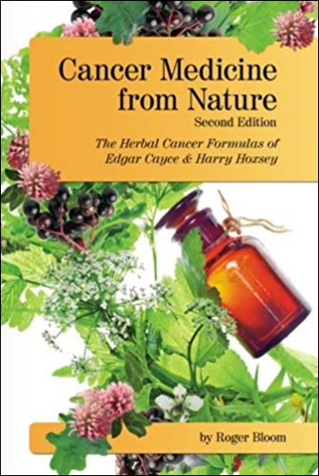 Cancer Medicine from Nature: The Herbal Cancer Formulas of Edgar Cayce and Harry Hoxsey