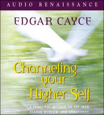 Channeling Your Higher Self - A Practical Method to Tap into Higher Wisdom and Creativity - CD format