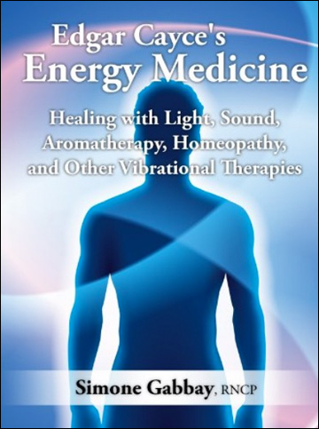 Edgar Cayce's Energy Medicine