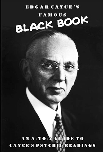 Edgar Cayce's Famous Black Book - An A-Z Guide to Cayce's Psychic Readings