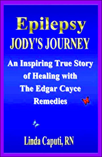 Epilepsy - Jody's Journey, an inspiring true Story of Healing with the Edgar Cayce Remedies