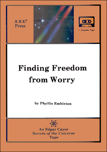 Finding Freedom from Worry - Cassette Tape - Edgar Cayce Secrets of the Universe Series