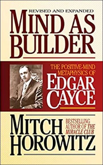 Mind As Builder - The Positive-Mind Metaphysics of Edgar Cayce