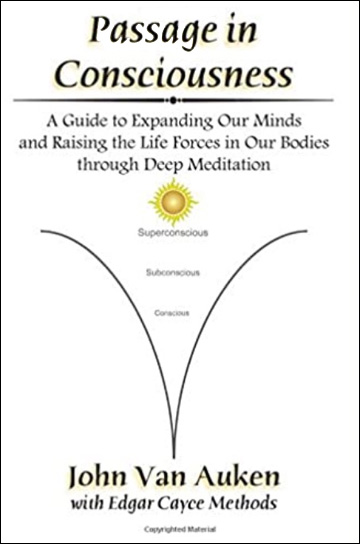Passage in Consciousness: A Guide for Expanding Our Minds and Raising the Life Forces in Our Bodies through Deep Meditation