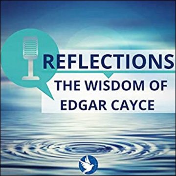 Reflections - The Wisdom of Edgar Cayce - Podcasts