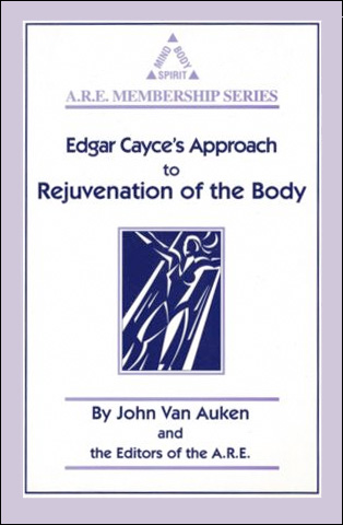 Edgar Cayce's Approach to Rejuvenation of the Body
