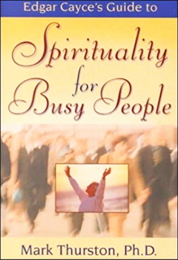 Edgar Cayce's Guide to Spirituality for Busy People