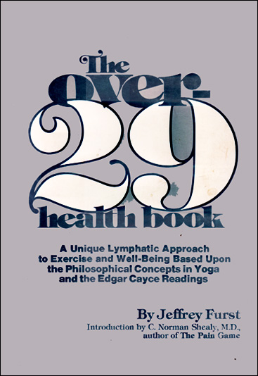 The over-29 health book, A unique, lymphatic approach to exercise and health based upon the philosophical concepts in yoga and the Edgar Cayce readings