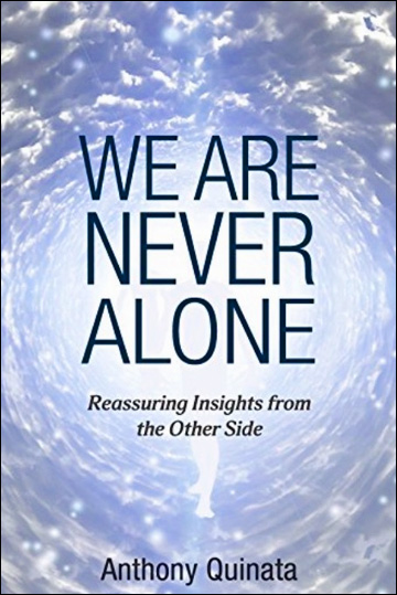 We Are Never Alone - Reassuring Insights from the Other Side